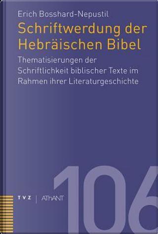 Schriftwerdung Der Hebraischen Bibel by Erich Bosshard-nepustil