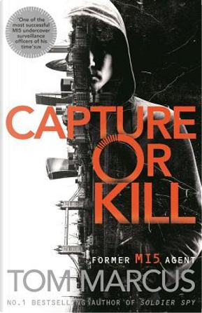 Capture or kill by Tom Marcus