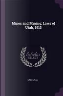 Mines and Mining; Laws of Utah, 1913 by Utah Utah