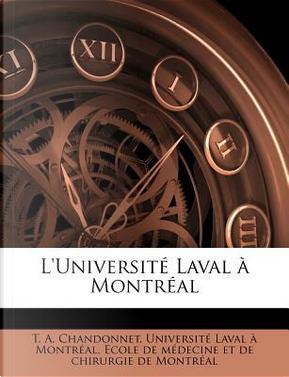 L'Universite Laval a Montreal by T A Chandonnet