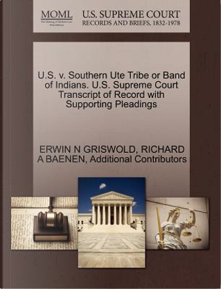 U.S. V. Southern Ute Tribe or Band of Indians. U.S. Supreme Court Transcript of Record with Supporting Pleadings by Erwin N. Griswold