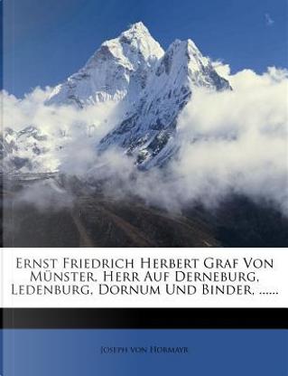 Ernst Friedrich Herbert Graf Von M Nster, Herr Auf Derneburg, Ledenburg, Dornum Und Binder, ...... by Joseph Von Hormayr