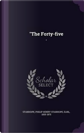 The Forty-Five by Philip Henry Stanhope Stanhope
