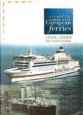 A Century of North West European Ferries, 1900-2000 by Miles Cowsill