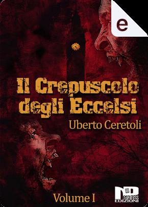 Il crepuscolo degli eccelsi - Vol. 1 by Uberto Ceretoli