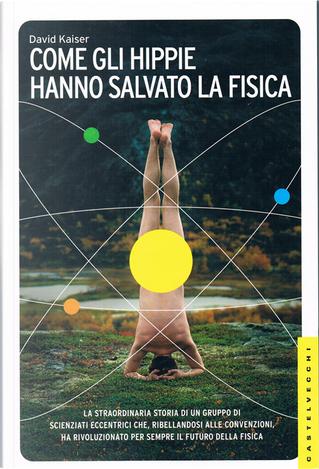 Come gli hippie hanno salvato la fisica by David Kaiser