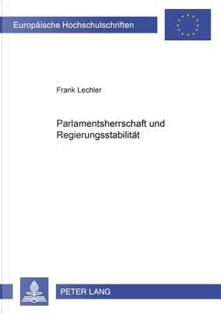 Parlamentsherrschaft und Regierungsstabilität by Frank Lechler