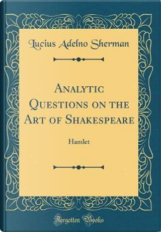 Analytic Questions on the Art of Shakespeare by Lucius Adelno Sherman