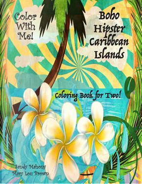 Color With Me! Boho Hipster Caribbean Islands Coloring Book for Two! by Sandy Mahony