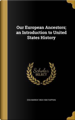 OUR EUROPEAN ANCESTORS AN INTR by Eva March 1854-1930 Tappan