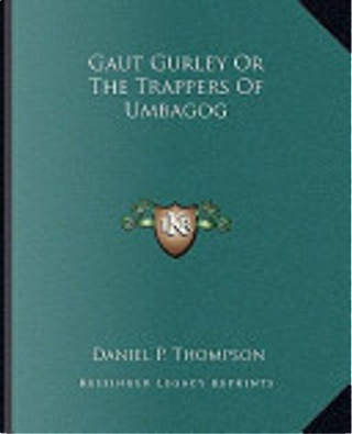 Gaut Gurley Or the Trappers of Umbagog by Daniel P. Thompson