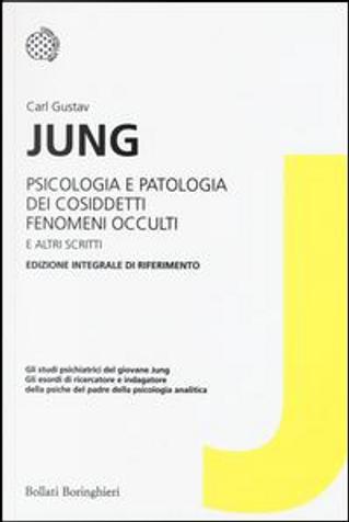 Psicologia e patologia dei cosiddetti fenomeni occulti e altri scritti. Ediz. integrale by Carl Gustav Jung