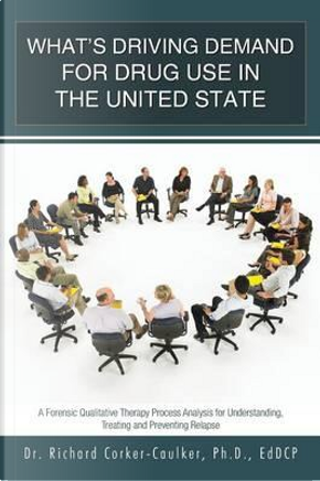 What's Driving Demand for Drug Use in the United State by Dr. Richard Corker-Caulker