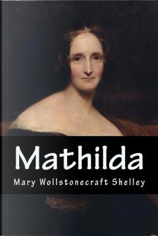 Mathilda by Mary Wollstonecraft Shelley