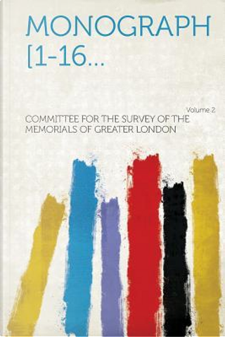 Monograph [1-16... Volume 2 by Committee for the Survey of the Memorial