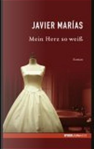 Mein Herz so weiß. SPIEGEL-Edition Band 1 by Javier Marías, Elke Wehr