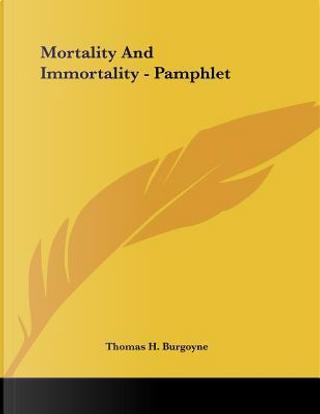 Mortality and Immortality by Thomas H. Burgoyne