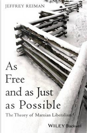 As Free and As Just As Possible by Jeffrey Reiman