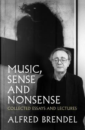 Music, Sense and Nonsense by Alfred Brendel