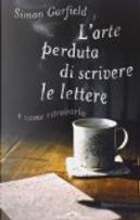 L'arte perduta di scrivere le lettere e come ritrovarla by Simon Garfield