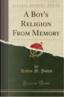 A Boy's Religion From Memory (Classic Reprint) by Rufus M. Jones