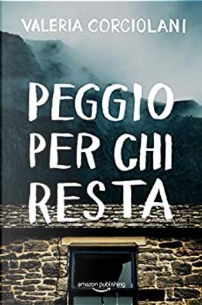 Peggio per chi resta by Valeria Corciolani