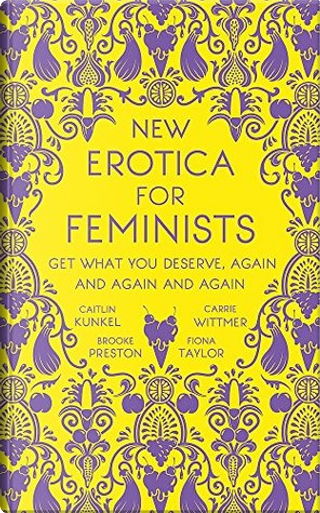 New Erotica for Feminists by Brooke Preston, Caitlin Kunkel, Carrie Wittmer, Fiona Taylor