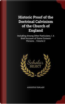 Historic Proof of the Doctrinal Calvinism of the Church of England by Augustus Toplady