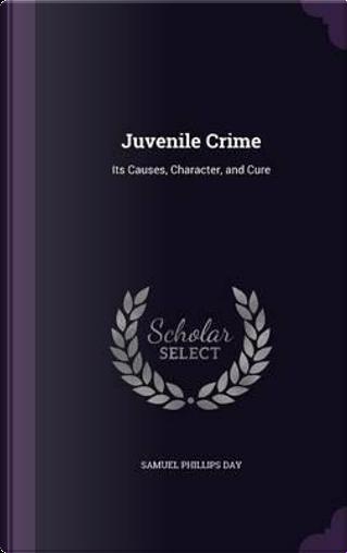 Juvenile Crime by Samuel Phillips Day