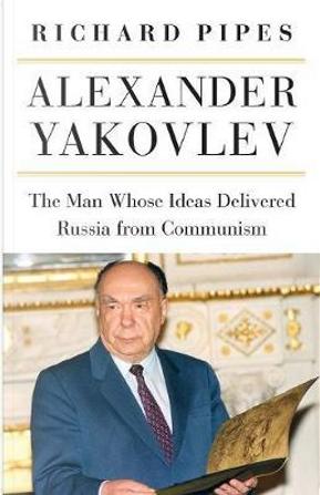 Alexander Yakovlev by Richard Pipes