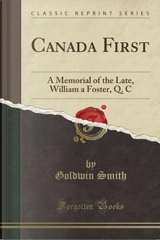 Canada First by Goldwin Smith