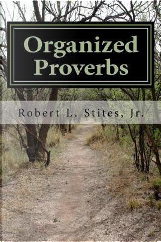 Organized Proverbs by Robert L. Stites