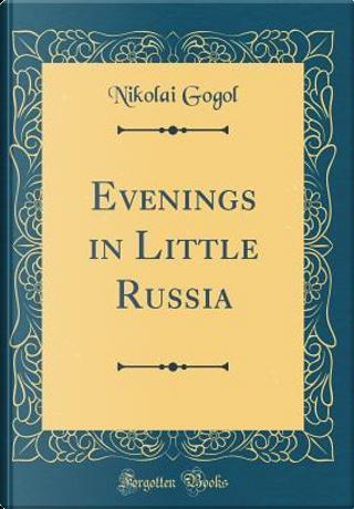 Evenings in Little Russia (Classic Reprint) by Nikolai Gogol