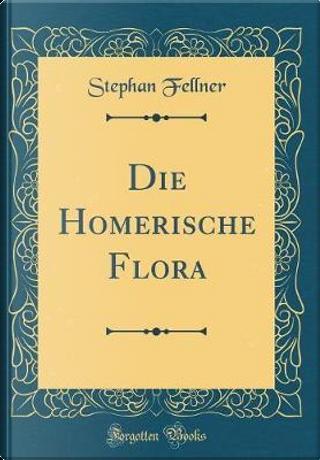 Die Homerische Flora (Classic Reprint) by Stephan Fellner