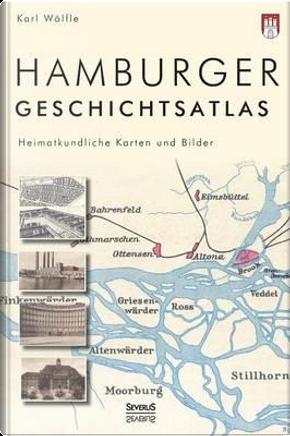 Hamburger Geschichtsatlas by Karl Wölfle (Hg. )