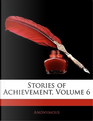 Stories of Achievement, Volume 6 by ANONYMOUS