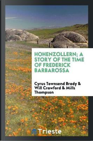 Hohenzollern; A Story of the Time of Frederick Barbarossa by Cyrus Townsend Brady