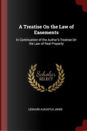 A Treatise on the Law of Easements by Leonard Augustus Jones
