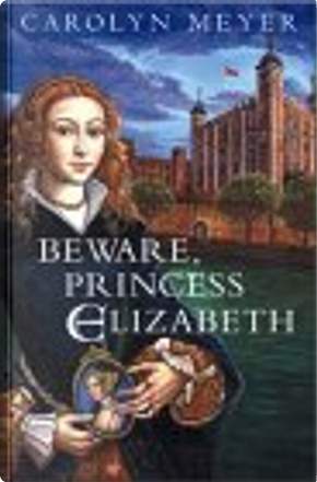 Beware, Princess Elizabeth by Carolyn Meyer
