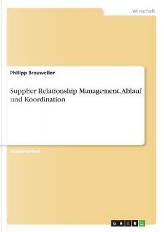 Supplier Relationship Management. Ablauf und Koordination by Philipp Brauweiler