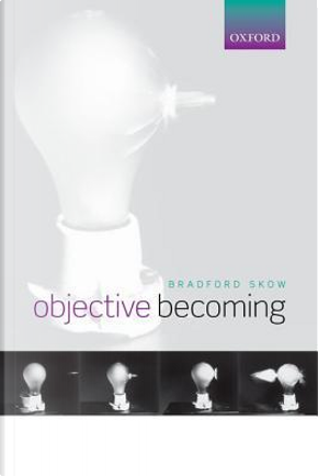 Objective Becoming by Bradford Skow