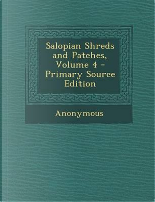 Salopian Shreds and Patches, Volume 4 by ANONYMOUS