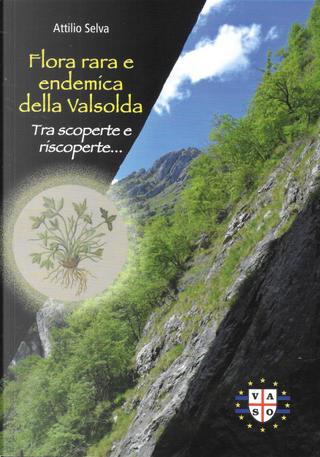 Flora rara e endemica della Valsolda by Attilio Selva