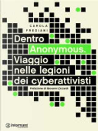 Dentro Anonymous. Viaggio nelle legioni dei cyberattivisti by Carola Frediani