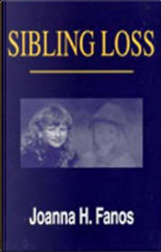 Sibling Loss by Joanna H. Fanos
