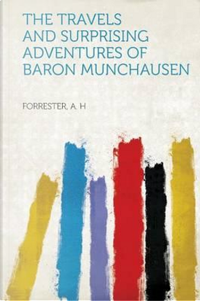The Travels and Surprising Adventures of Baron Munchausen by Forrester A. H