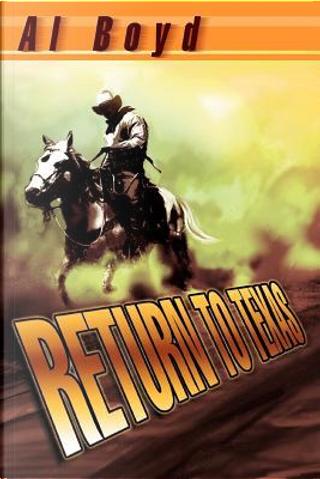 Return To Texas by Al Boyd
