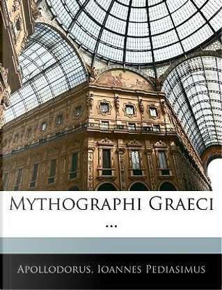 Mythographi Graeci ... by Apollodorus