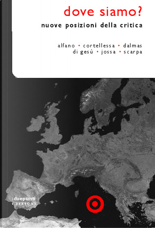 Dove siamo? by Domenico Scarpa, Andrea Cortellessa, Stefano Jossa, Giancarlo Alfano, Davide Dalmas, Matteo Di Gesù