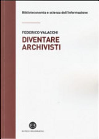 Diventare archivisti by Federico Valacchi